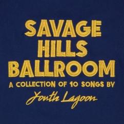 Youth Lagoon: Savage Hills Ballroom