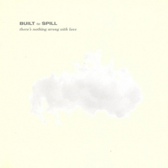 Built to Spill: There's Nothing Wrong with Love (Reissue)