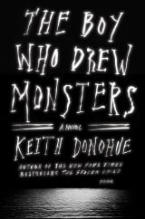The Boy Who Drew Monsters: by Keith Donohue