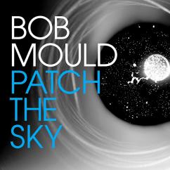 Bob Mould: Patch the Sky