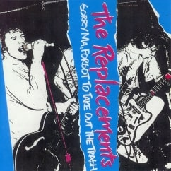 Discography: The Replacements: Sorry Ma, Forgot to Take Out the Trash