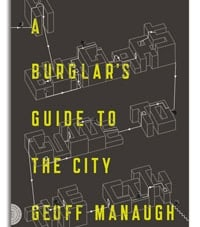 A Burglar's Guide to the City: by Geoff Manaugh