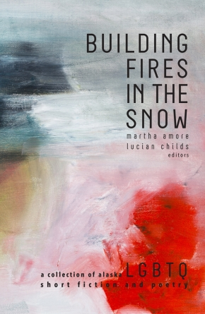 Building Fires in the Snow: Edited by Martha Amore and Lucian Childs
