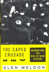 The Caped Crusade: by Glen Weldon