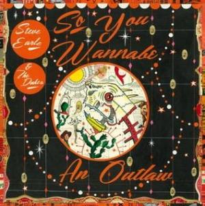 Steve Earle & the Dukes: So You Wanna Be an Outlaw