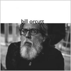 Bill Orcutt: Bill Orcutt