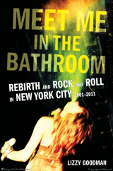 Meet Me in the Bathroom: by Lizzy Goodman