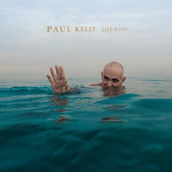 Paul Kelly: Life is Fine