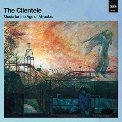 The Clientele: Music for the Age of Miracles