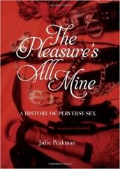 The Pleasure's All Mine: by Julie Peakman