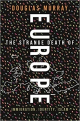 The Strange Death of Europe: by Douglas Murray