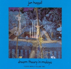 Jon Hassell: Dream Theory in Malaya: Fourth World Volume Two