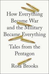 How Everything Became War and the Military Became Everything: by Rosa Brooks