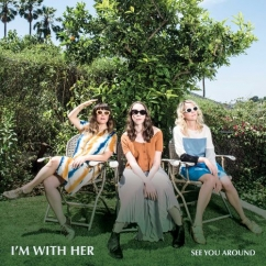 I'm With Her: See You Around