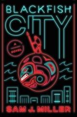 Blackfish City: by Sam J. Miller