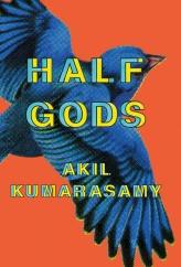 Half Gods: by Akil Kumarasamy
