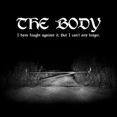 The Body: I Have Fought Against it, But I Can't Any Longer