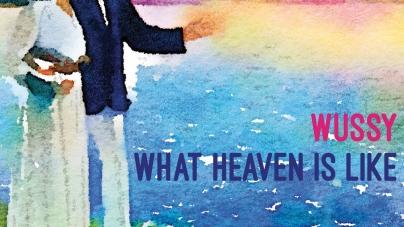 Wussy: What Heaven Is Like