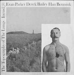 Evan Parker, Derek Bailey, Han Bennink: The Topography of the Lungs