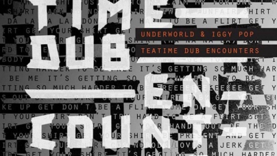 Underworld & Iggy Pop: Teatime Dub Encounters EP