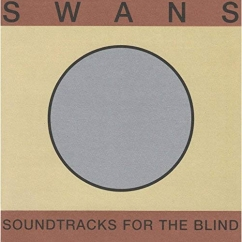 Swans: Soundtracks for the Blind (Remastered)