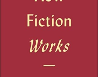 How Fiction Works: By James Wood