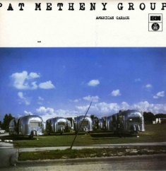 Bargain Bin Babylon: Pat Metheny Group: American Garage