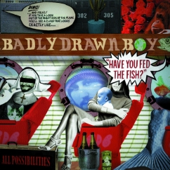 Revisit: Badly Drawn Boy: Have You Fed the Fish?