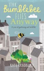 The Bumblebee Flies Anyway: by Kate Bradbury