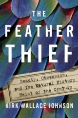 The Feather Thief: by Kirk Wallace Johnson