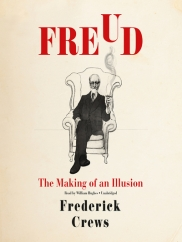 Freud: The Making of an Illusion: by Frederick Crews