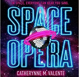 Space Opera: by Catherynne M. Valente