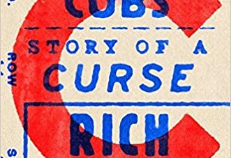 The Chicago Cubs: Story of a Curse: by Rich Cohen
