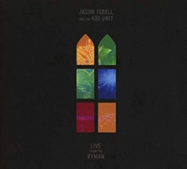 Jason Isbell and the 400 Unit: Live from the Ryman