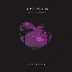 Songs: Ohia: Love & Work: The Lioness Sessions