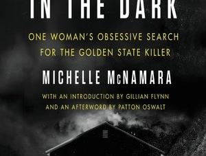 I'll Be Gone in the Dark: by Michelle McNamara