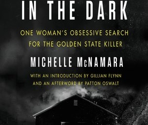 I'll Be Gone in the Dark: by Michelle McNamara