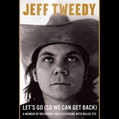 Let's Go (So We Can Get Back): by Jeff Tweedy