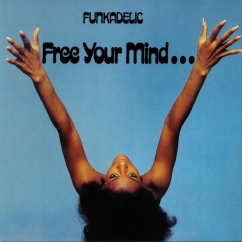 Discography: Parliament-Funkadelic: Free You Mind… and Your Ass Will Follow
