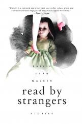 Read by Strangers: by Philip Dean Walker