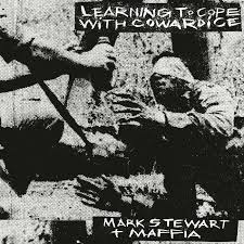 Mark Stewart + Maffia: Learning to Cope with Cowardice / The Lost Tapes