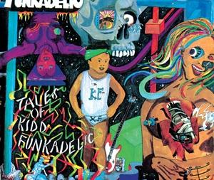 Discography: Parliament-Funkadelic: Tales of Kidd Funkadelic