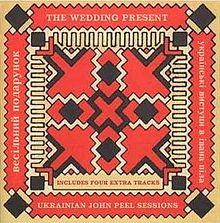 The Wedding Present: The Complete Ukrainian John Peel Sessions