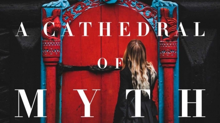 A Cathedral of Myth and Bone: by Kat Howard