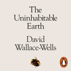 The Uninhabitable Earth: by David Wallace-Wells