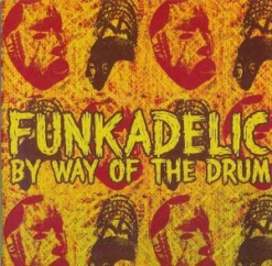 Discography: Parliament-Funkadelic: By Way of the Drum