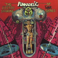 Discography: Parliament-Funkadelic: The Electric Spanking of War Babies