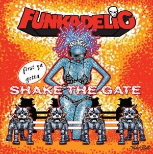 Discography: Parliament-Funkadelic: First Ya Gotta Shake the Gate