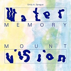Emily A. Sprague: Water Memory/Mount Vision
