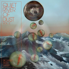 Richard Reed Parry: Quiet River of Dust, Vol. 2: That Side of the River